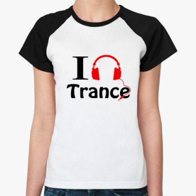 Женская футболка реглан I love trance