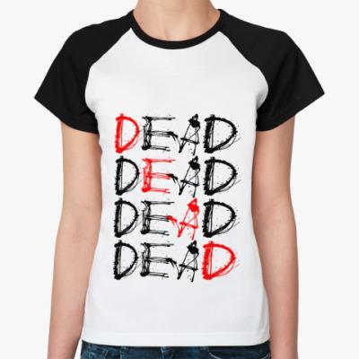 Женская футболка реглан DEAD