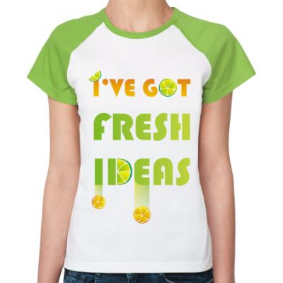 Женская футболка реглан I've got fresh ideas