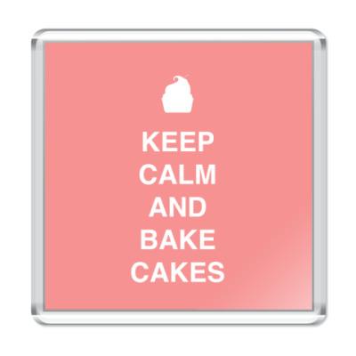 Магнит Keep calm and bake cakes