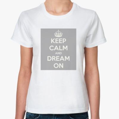 Классическая футболка Keep calm and dream on