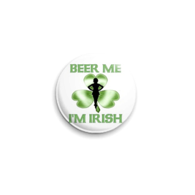 Значок 25мм Напои меня! Я - Ирландец!