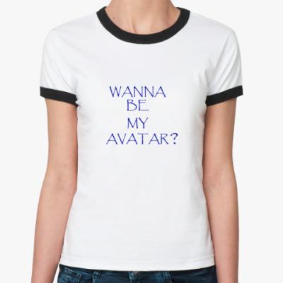 Женская футболка Ringer-T  Wanna be my avatar?