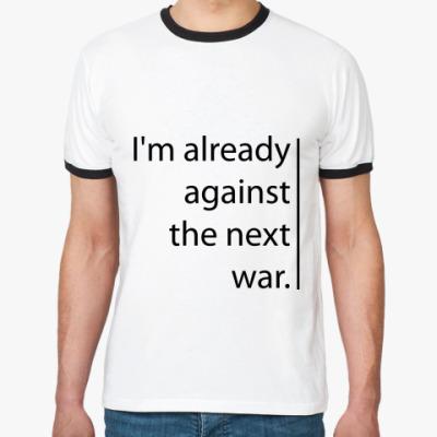 Футболка Ringer-T The next war