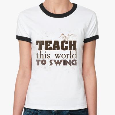 Женская футболка Ringer-T TEACH SWING