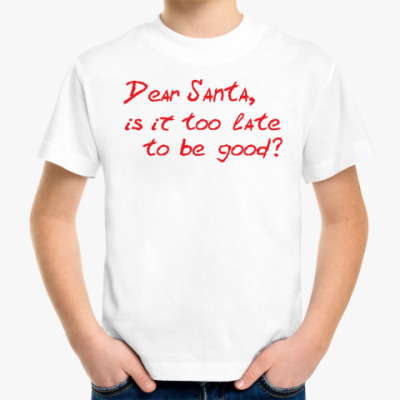 Детская футболка Dear Santa, is it too late..?