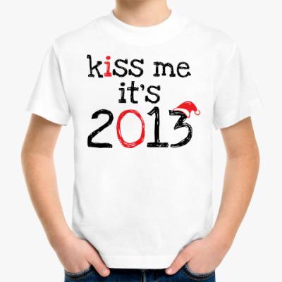 Детская футболка Надпись Kiss me - it's 2013!