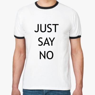 Футболка Ringer-T JUST SAY NO