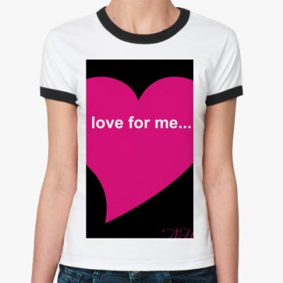 Женская футболка Ringer-T любовь для меня