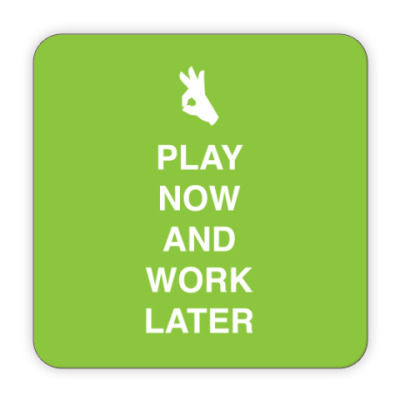 Play now and work later