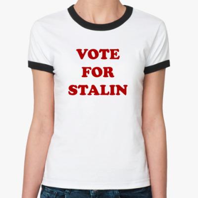 Женская футболка Ringer-T Vote for stalin