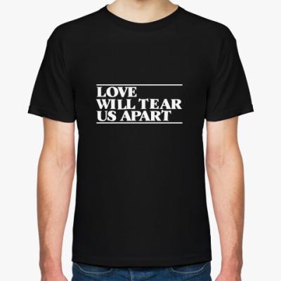 Футболка love will tear us apart
