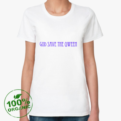 Женская футболка из органик-хлопка  'God Save The Qween'
