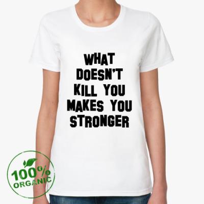 Женская футболка из органик-хлопка What Doesn't Kill You