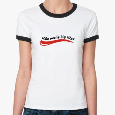 Женская футболка Ringer-T Кому нужны титьки с такой-то попкой?