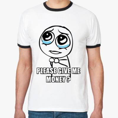 Футболка Ringer-T Please give me money?