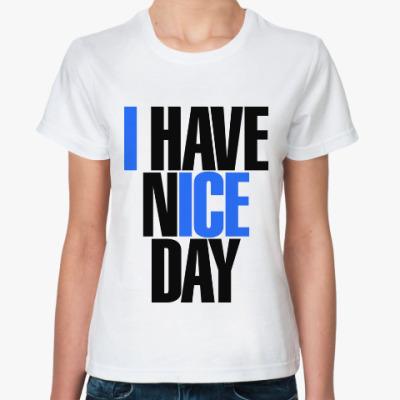Классическая футболка I have nice day