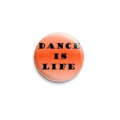 Значок 25мм Танцы это жизнь