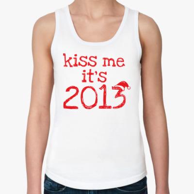 Женская майка Надпись Kiss me - it's 2013!