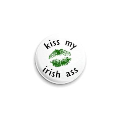 Значок 25мм  'Kiss my irish a**'