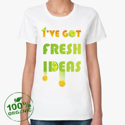 Женская футболка из органик-хлопка I've got fresh ideas